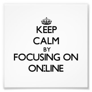 Keep Calm by focusing on On-Line Photo Print