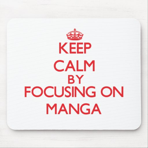Keep calm by focusing on on Manga Mousepads