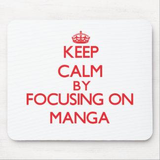 Keep calm by focusing on on Manga Mousepads