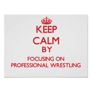 Keep calm by focusing on on Professional Wrestling Posters