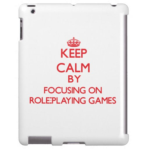 Keep calm by focusing on on Role-Playing Games