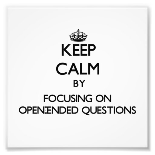 Keep Calm by focusing on Open-Ended Questions Photo Print