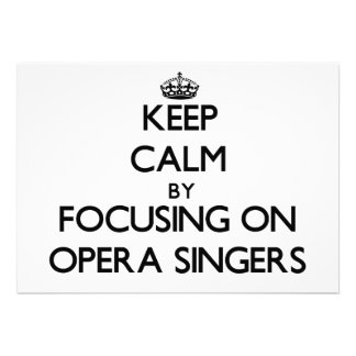 Keep Calm by focusing on Opera Singers Announcements
