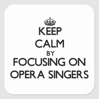 Keep Calm by focusing on Opera Singers Square Sticker