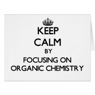 Keep calm by focusing on Organic Chemistry Greeting Card