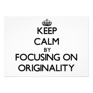 Keep Calm by focusing on Originality Personalized Invitation