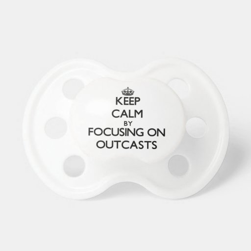 Keep Calm by focusing on Outcasts Pacifier