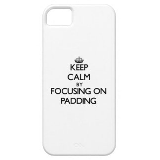 Keep Calm by focusing on Padding iPhone 5/5S Covers
