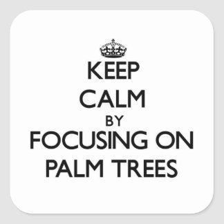 Keep Calm by focusing on Palm Trees Square Sticker
