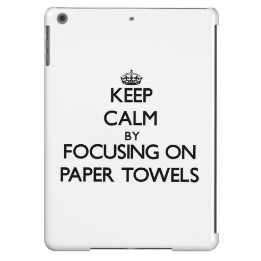 Keep Calm by focusing on Paper Towels iPad Air Case
