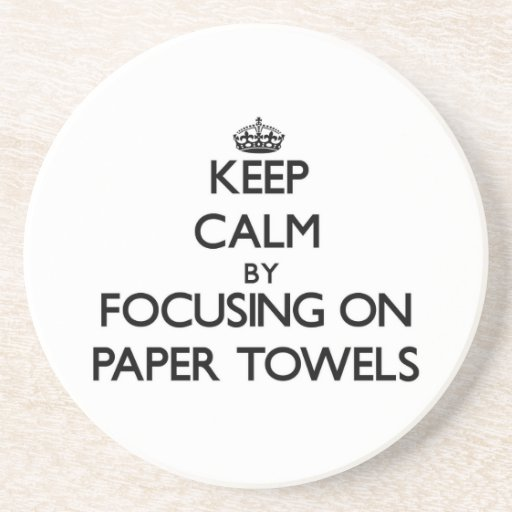 Keep Calm by focusing on Paper Towels Drink Coaster