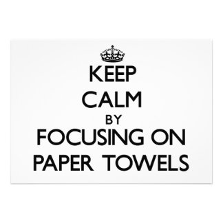 Keep Calm by focusing on Paper Towels Card