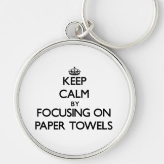 Keep Calm by focusing on Paper Towels Key Chains