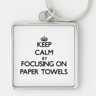Keep Calm by focusing on Paper Towels Key Chain