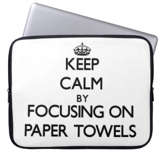 Keep Calm by focusing on Paper Towels Computer Sleeve