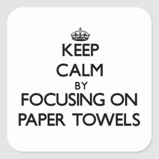 Keep Calm by focusing on Paper Towels Stickers