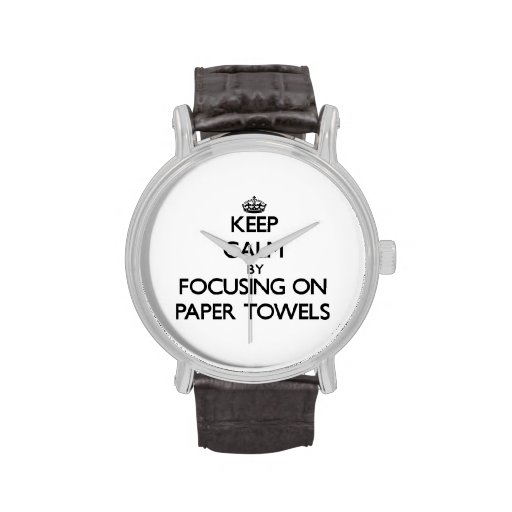 Keep Calm by focusing on Paper Towels Wrist Watch