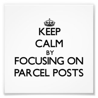 Keep Calm by focusing on Parcel Posts Photo Print