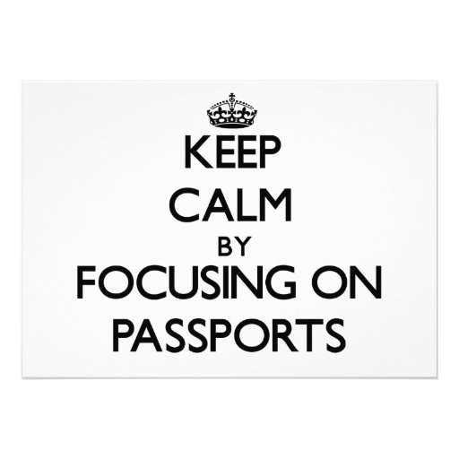 Keep Calm by focusing on Passports Announcement