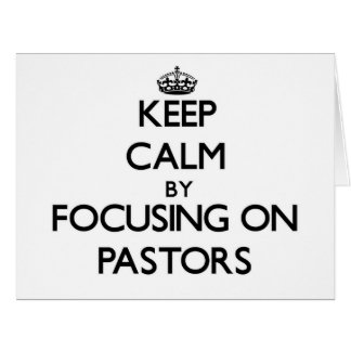 Keep Calm by focusing on Pastors Greeting Card