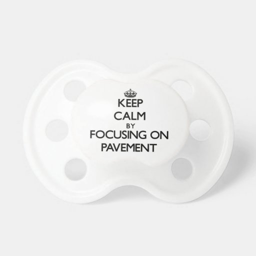 Keep Calm by focusing on Pavement Pacifier