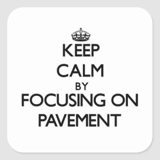 Keep Calm by focusing on Pavement Square Sticker