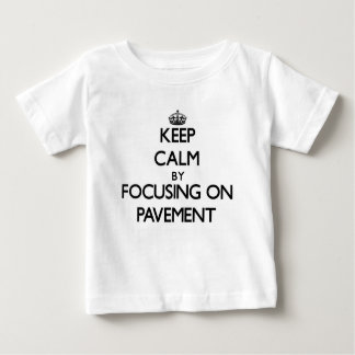 Keep Calm by focusing on Pavement T Shirt