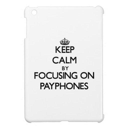 Keep Calm by focusing on Payphones iPad Mini Case