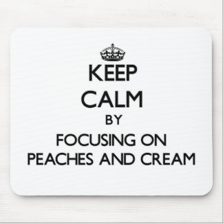 Keep Calm by focusing on Peaches And Cream Mouse Pad
