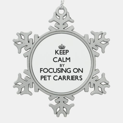 Keep Calm by focusing on Pet Carriers Ornament