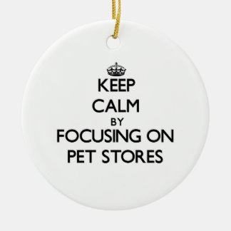 Keep Calm by focusing on Pet Stores Christmas Tree Ornament