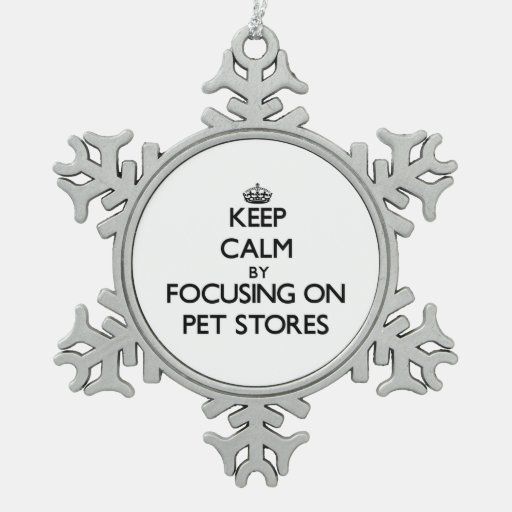 Keep Calm by focusing on Pet Stores Ornament