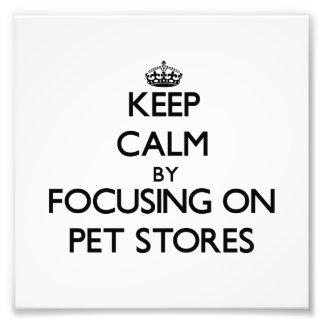 Keep Calm by focusing on Pet Stores Photo
