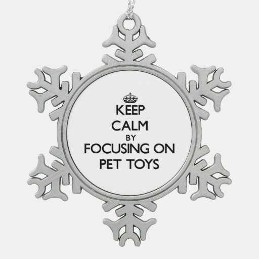 Keep Calm by focusing on Pet Toys Ornament