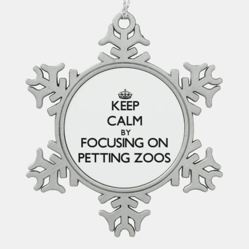 Keep Calm by focusing on Petting Zoos Ornament