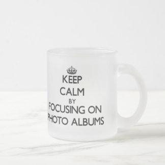 Keep Calm by focusing on Photo Albums Mug