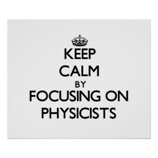 Keep Calm by focusing on Physicists Print