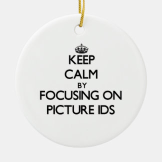 Keep Calm by focusing on Picture Ids Christmas Ornaments