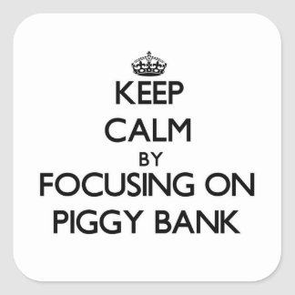Keep Calm by focusing on Piggy Bank Square Stickers
