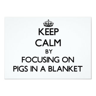 Keep Calm by focusing on Pigs In A Blanket Card
