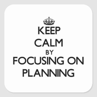 Keep Calm by focusing on Planning Square Stickers
