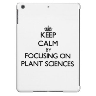 Keep calm by focusing on Plant Sciences Cover For iPad Air