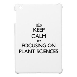 Keep calm by focusing on Plant Sciences iPad Mini Cover