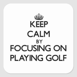 Keep Calm by focusing on Playing Golf Sticker
