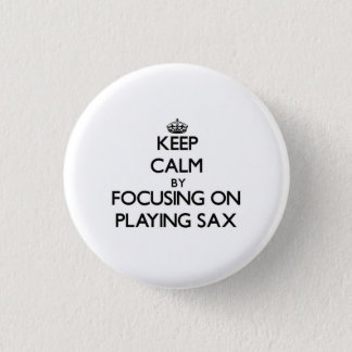 Keep Calm by focusing on Playing Sax 3 Cm Round Badge