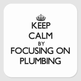 Keep Calm by focusing on Plumbing Square Sticker