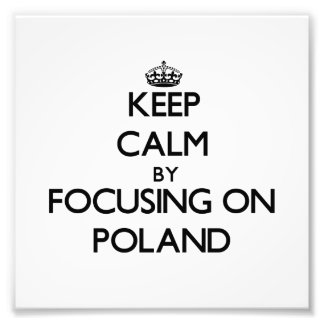 Keep Calm by focusing on Poland Art Photo