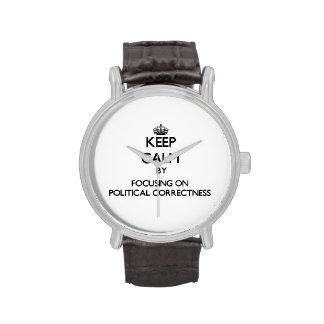 Keep Calm by focusing on Political Correctness Wristwatch