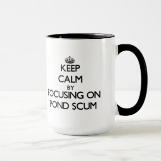 Keep Calm by focusing on Pond Scum Mug