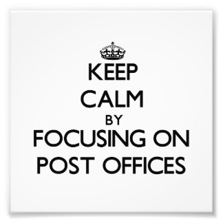 Keep Calm by focusing on Post Offices Photograph